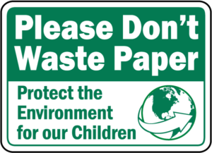 be environmentally conscious - don't waste paper